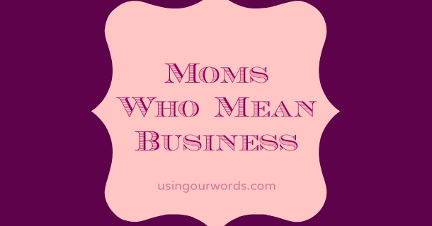 Moms Who Mean Business: Spring 2014 Edition