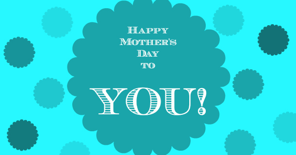 Happy Mother's Day…