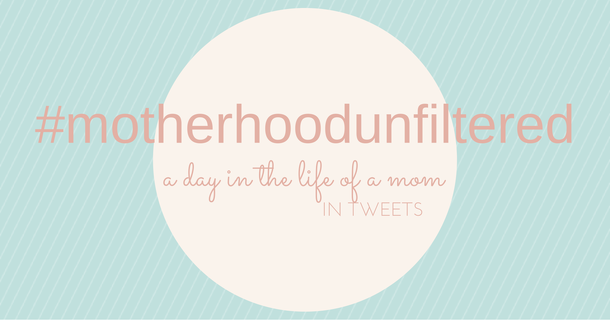 A Mom's Day in Tweets, #motherhoodunfiltered