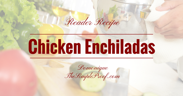 Reader Recipe: The Simple Proof's Chicken Enchiladas